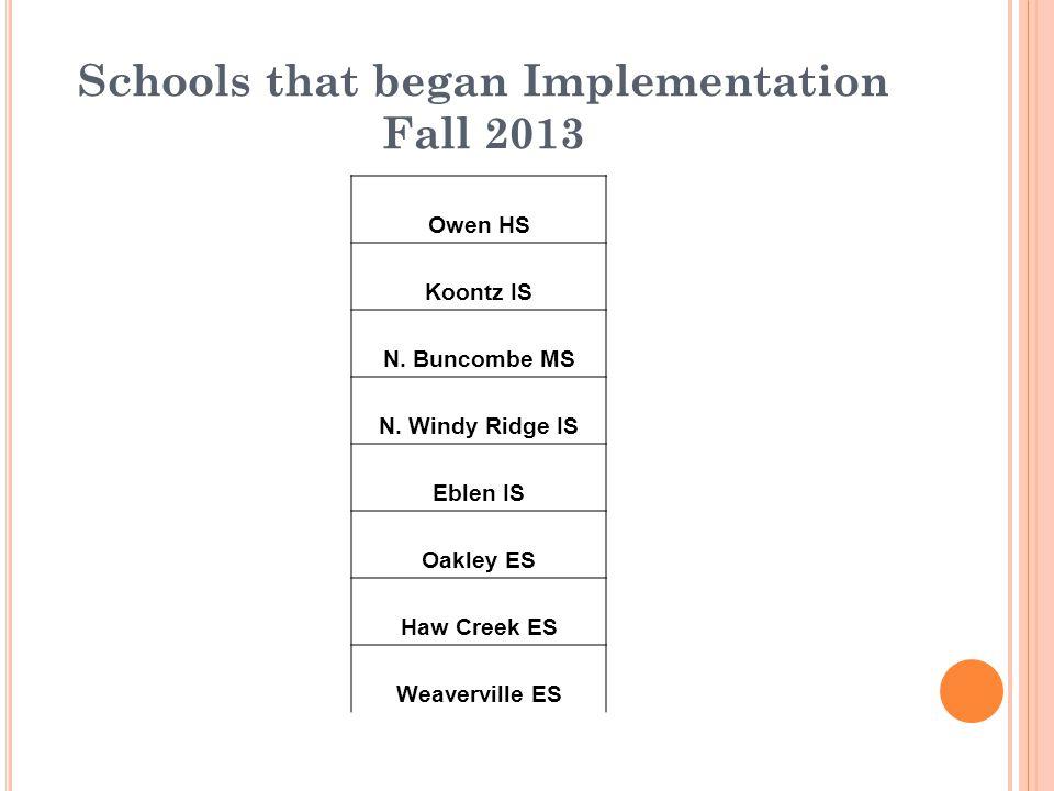 Schools that began Implementation Fall 2013 Owen HS Koontz IS N. Buncombe MS N. Windy Ridge IS Eblen IS Oakley ES Haw Creek ES Weaverville ES