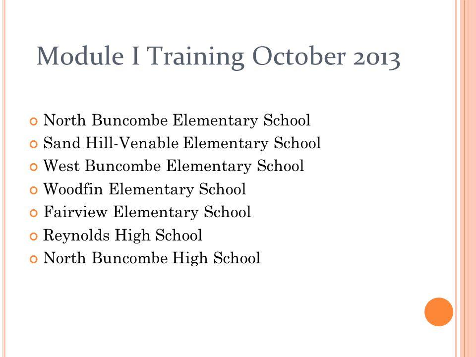 Module I Training October 2013 North Buncombe Elementary School Sand Hill-Venable Elementary School West Buncombe Elementary School Woodfin Elementary