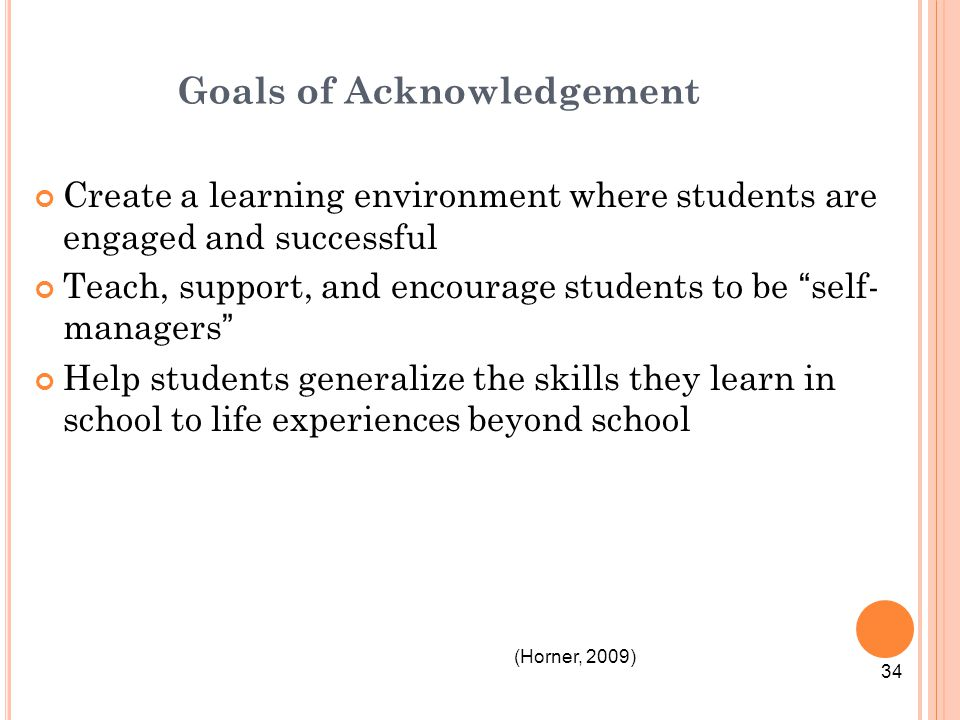 """Goals of Acknowledgement Create a learning environment where students are engaged and successful Teach, support, and encourage students to be """"self- m"""
