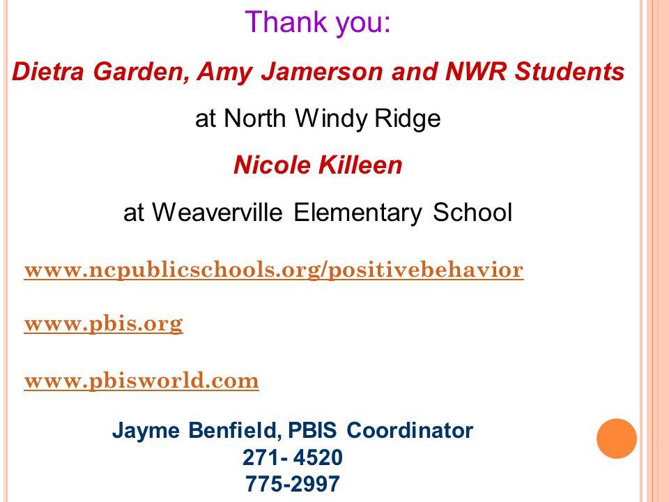 www.ncpublicschools.org/positivebehavior www.pbis.org www.pbisworld.com Jayme Benfield, PBIS Coordinator 271- 4520 775-2997 Thank you: Dietra Garden,