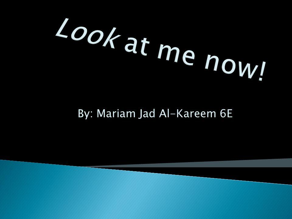 By: Mariam Jad Al-Kareem 6E