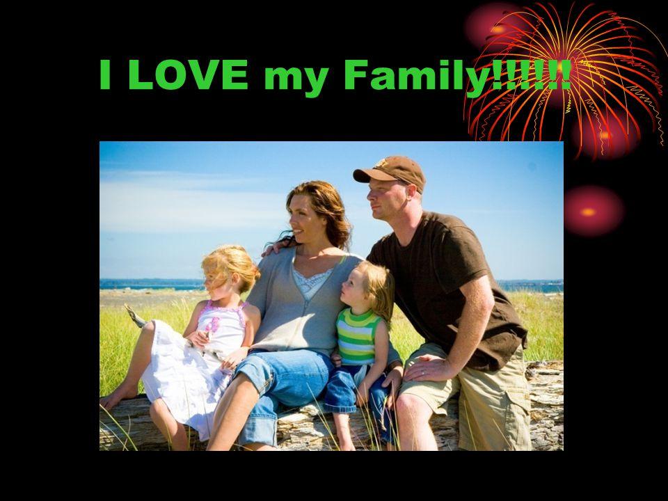 I LOVE my Family!!!!!!