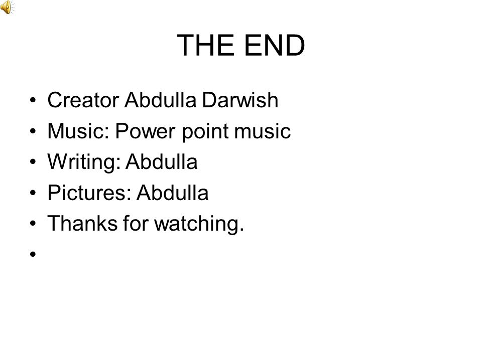 THE END Creator Abdulla Darwish Music: Power point music Writing: Abdulla Pictures: Abdulla Thanks for watching.