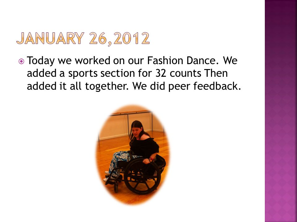  Today we worked on our Fashion Dance. We added a sports section for 32 counts Then added it all together. We did peer feedback.