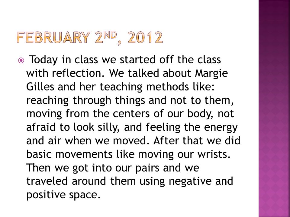  Today in class we started off the class with reflection. We talked about Margie Gilles and her teaching methods like: reaching through things and no