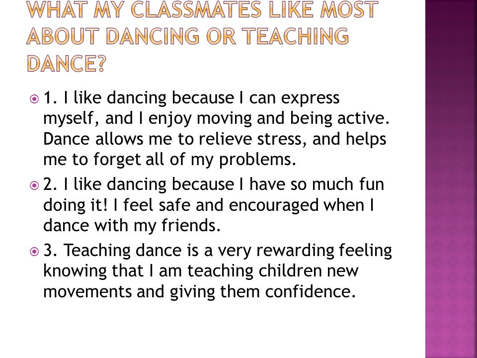  1. I like dancing because I can express myself, and I enjoy moving and being active.