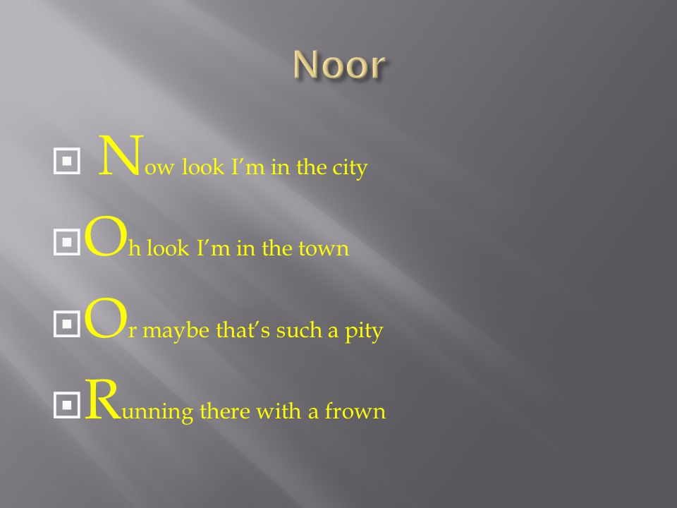  N ow look I'm in the city  O h look I'm in the town  O r maybe that's such a pity  R unning there with a frown