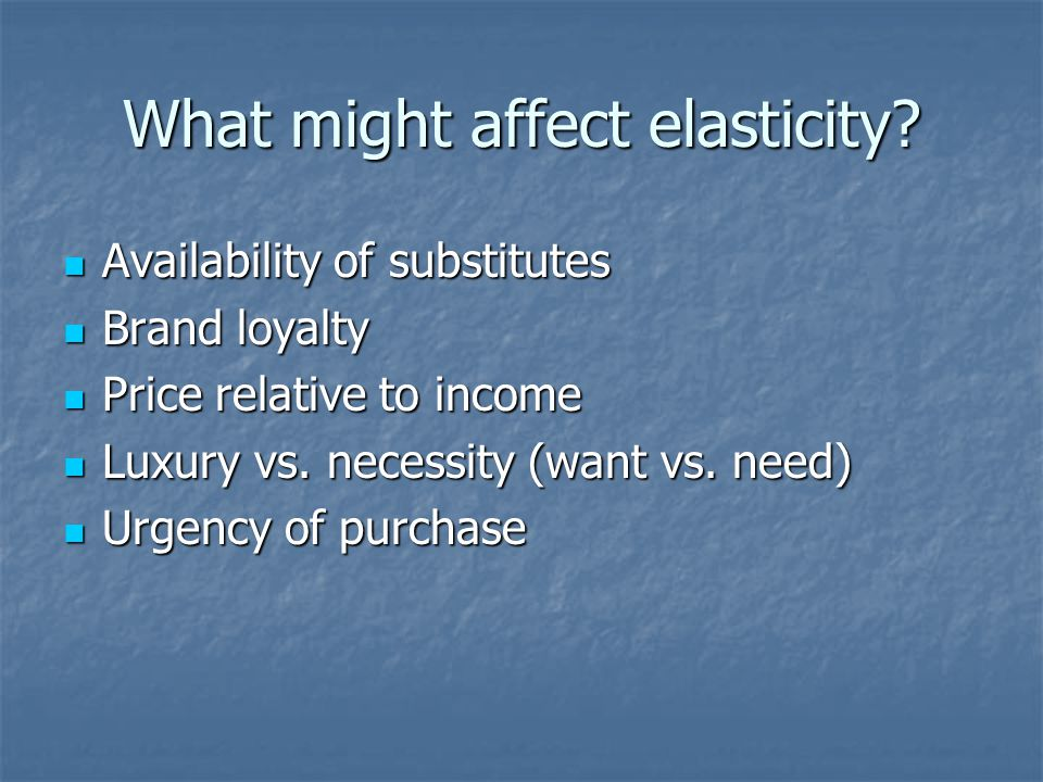 What might affect elasticity.