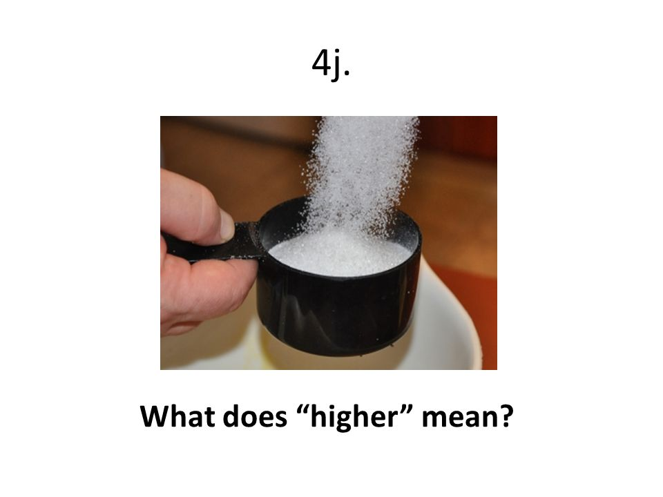 """4j. What does """"higher"""" mean?"""