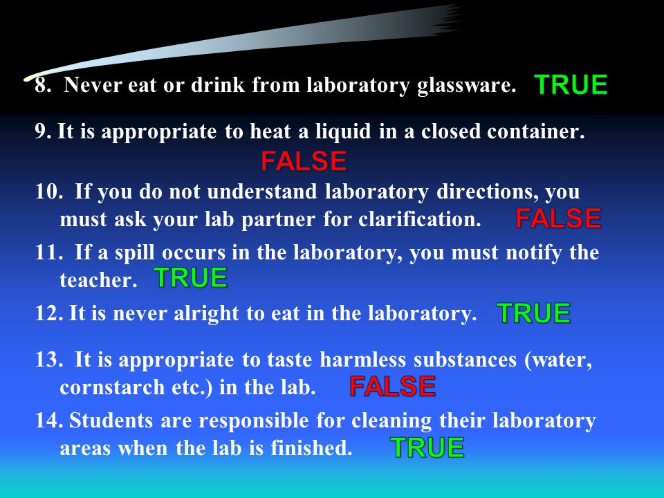 True / False Lab Safety Questions… 1. All chemicals that are harmless when cool will be harmless when heated. 2. No experiments that cause harm to ani