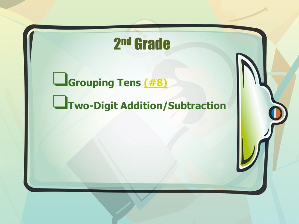 2 nd Grade ❑ Grouping Tens (#8)(#8) ❑ Two-Digit Addition/Subtraction