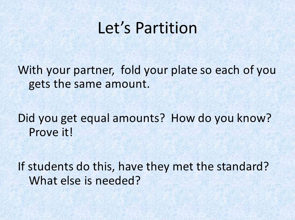 Let's Partition With your partner, fold your plate so each of you gets the same amount.