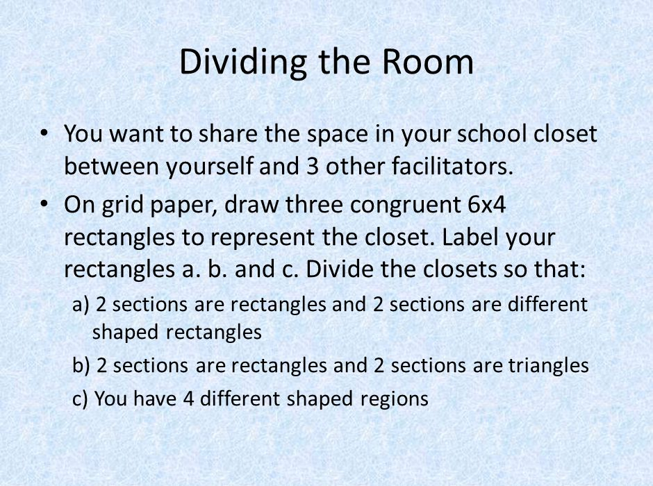 Dividing the Room You want to share the space in your school closet between yourself and 3 other facilitators.