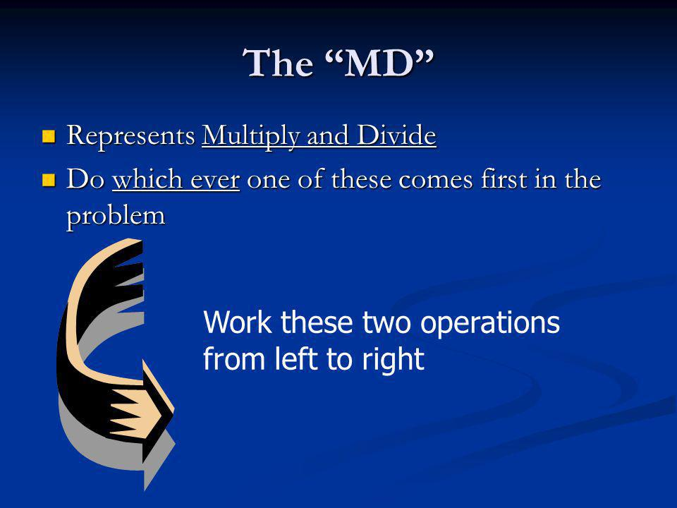 """The """"MD"""" Represents Multiply and Divide Represents Multiply and Divide Do which ever one of these comes first in the problem Do which ever one of thes"""