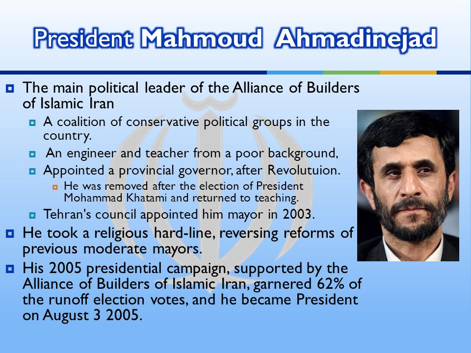  The main political leader of the Alliance of Builders of Islamic Iran  A coalition of conservative political groups in the country.