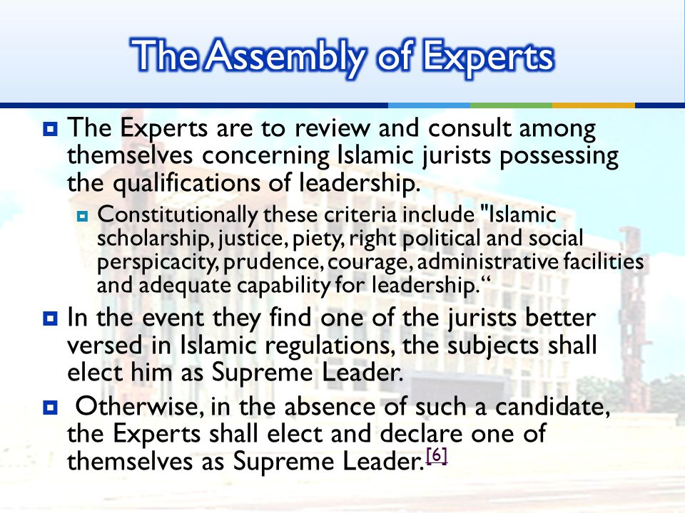  The Experts are to review and consult among themselves concerning Islamic jurists possessing the qualifications of leadership.
