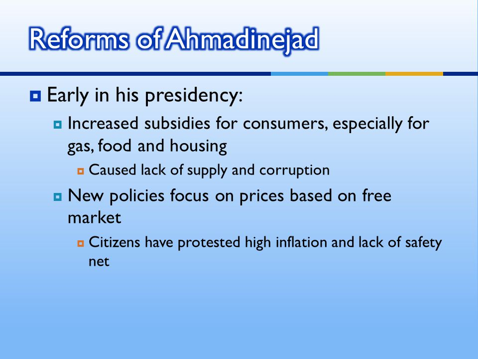  Early in his presidency:  Increased subsidies for consumers, especially for gas, food and housing  Caused lack of supply and corruption  New policies focus on prices based on free market  Citizens have protested high inflation and lack of safety net
