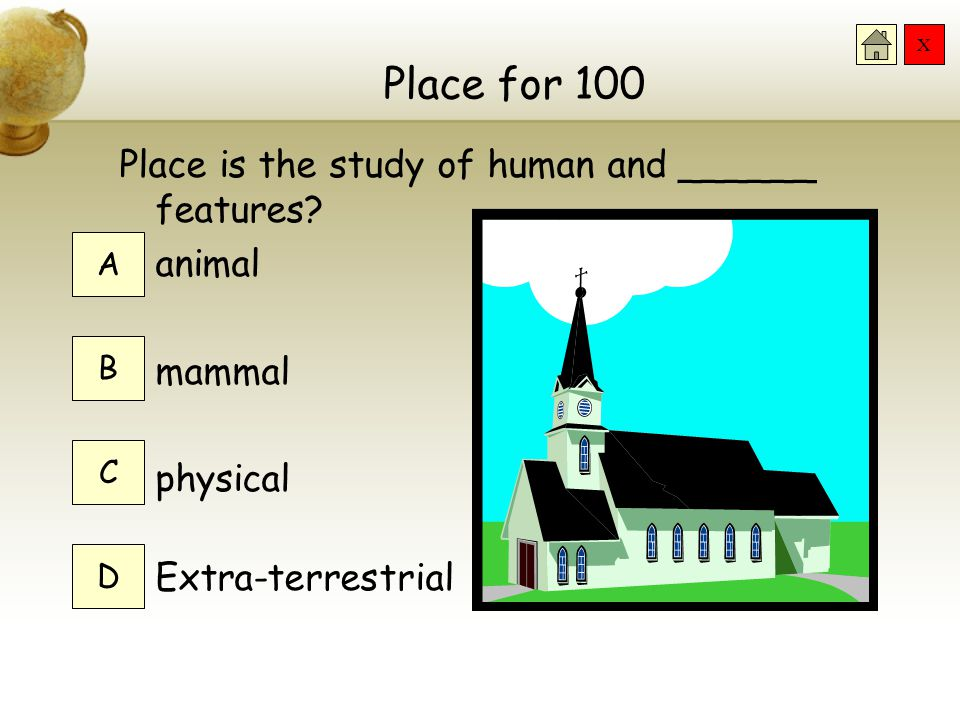 X Place for 100 Place is the study of human and ______ features.