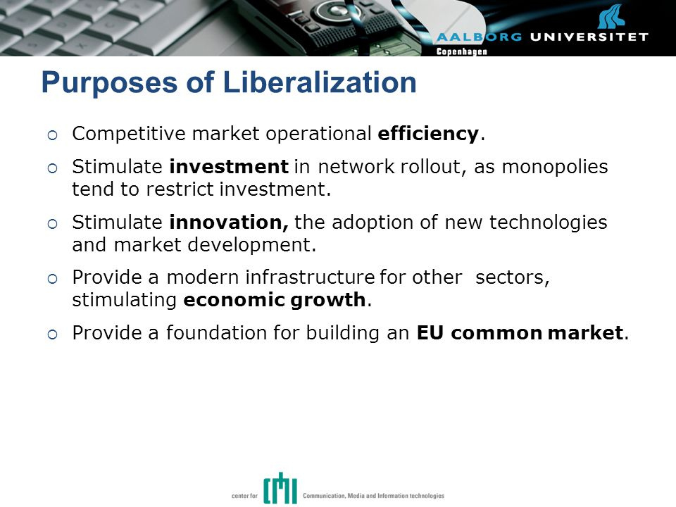 Purposes of Liberalization  Competitive market operational efficiency.