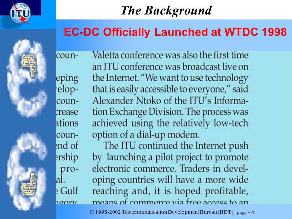 © 1998-2002 Telecommunication Development Bureau (BDT) page - 4 The Background EC-DC Officially Launched at WTDC 1998