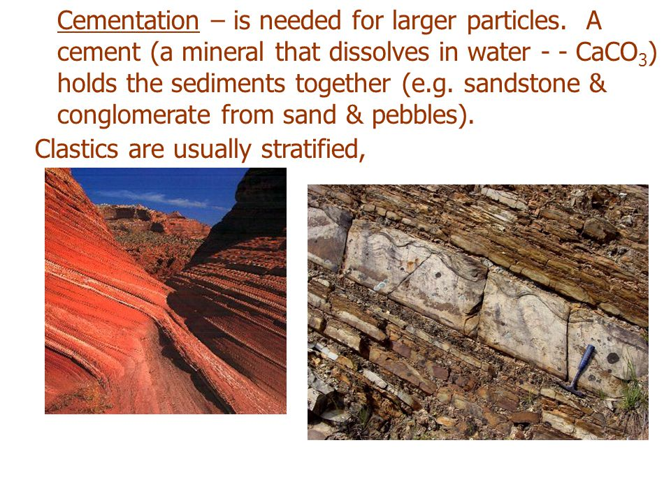 Clastics are usually stratified,