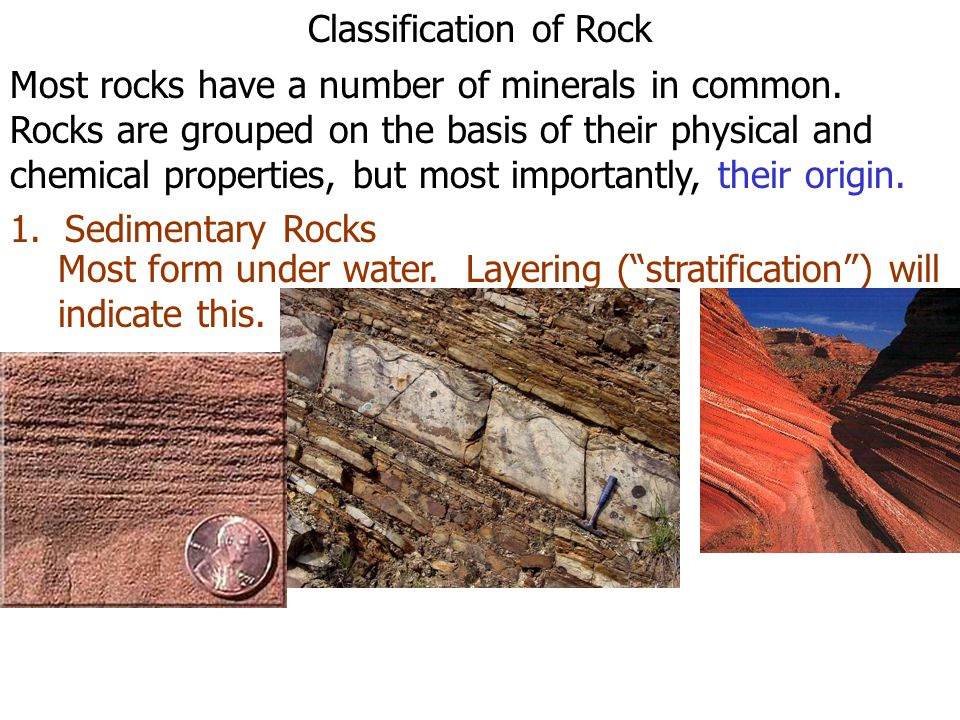 Classification of Rock Most rocks have a number of minerals in common. Rocks are grouped on the basis of their physical and chemical properties, but m