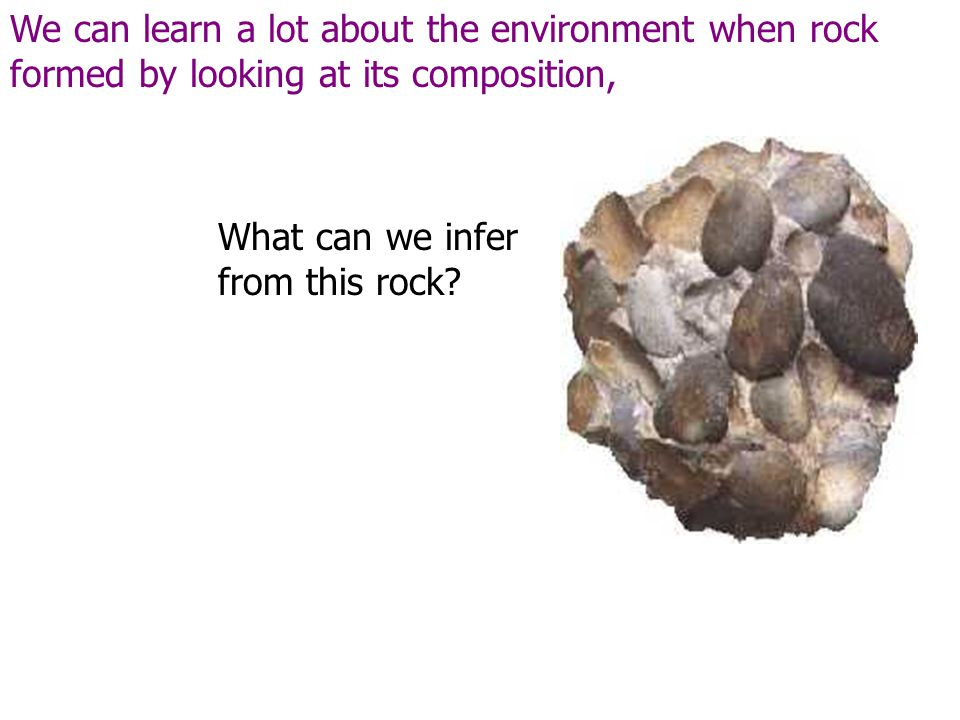 What can we infer from this rock? Pix of conglom