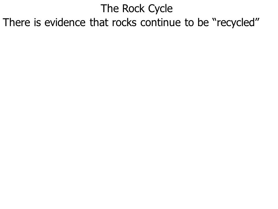 """There is evidence that rocks continue to be """"recycled"""""""