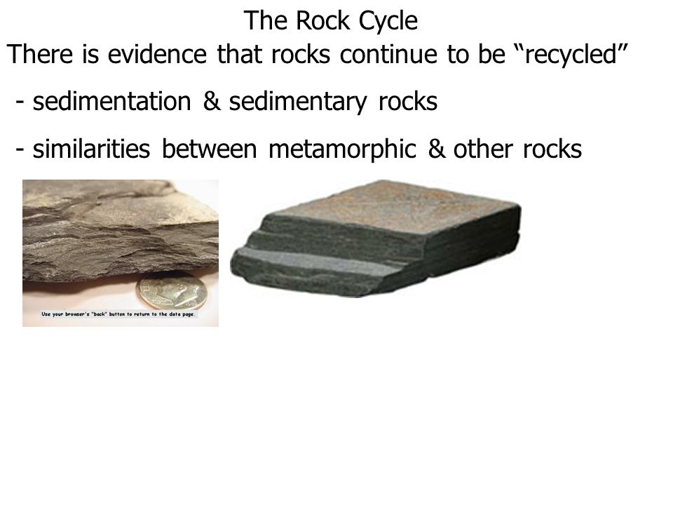 """The Rock Cycle There is evidence that rocks continue to be """"recycled"""" - sedimentation & sedimentary rocks - similarities between metamorphic & other r"""