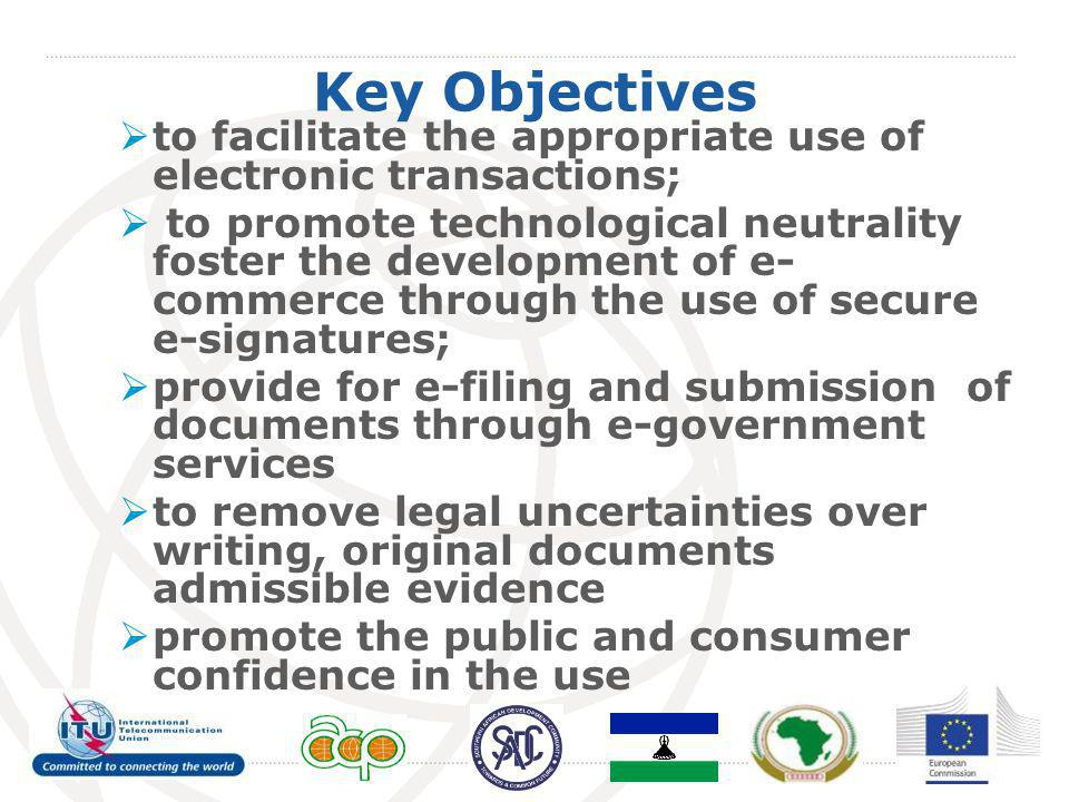 Key Objectives  to facilitate the appropriate use of electronic transactions;  to promote technological neutrality foster the development of e- comm