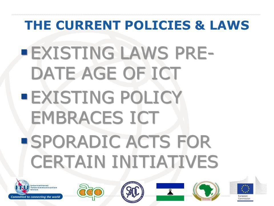 THE CURRENT POLICIES & LAWS  EXISTING LAWS PRE- DATE AGE OF ICT  EXISTING POLICY EMBRACES ICT  SPORADIC ACTS FOR CERTAIN INITIATIVES