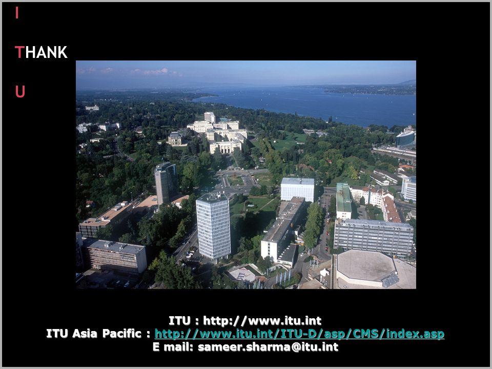 I THANK U ITU : http://www.itu.int ITU Asia Pacific : http://www.itu.int/ITU-D/asp/CMS/index.asp http://www.itu.int/ITU-D/asp/CMS/index.asp E mail: sa