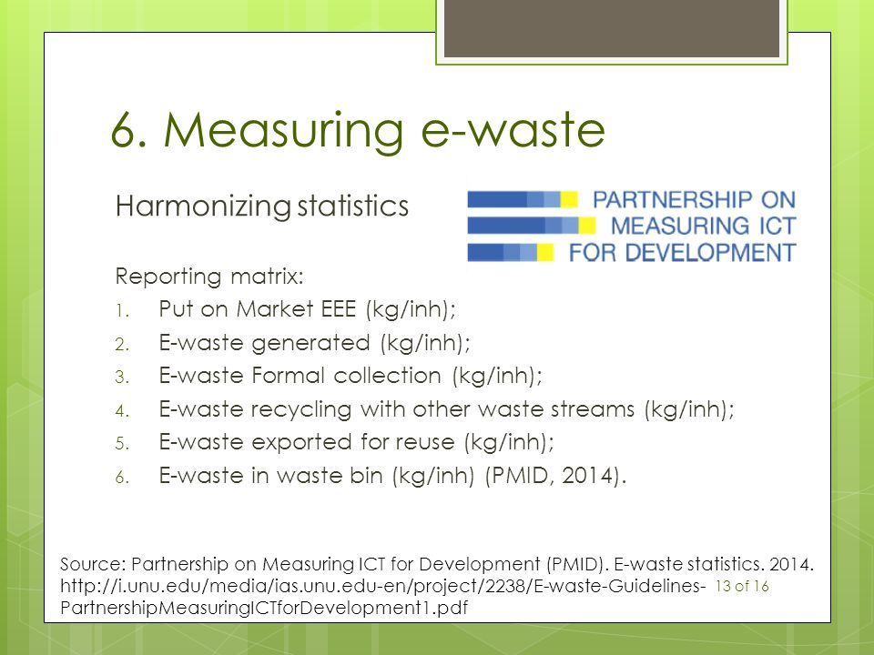 6. Measuring e-waste Harmonizing statistics Reporting matrix: 1.