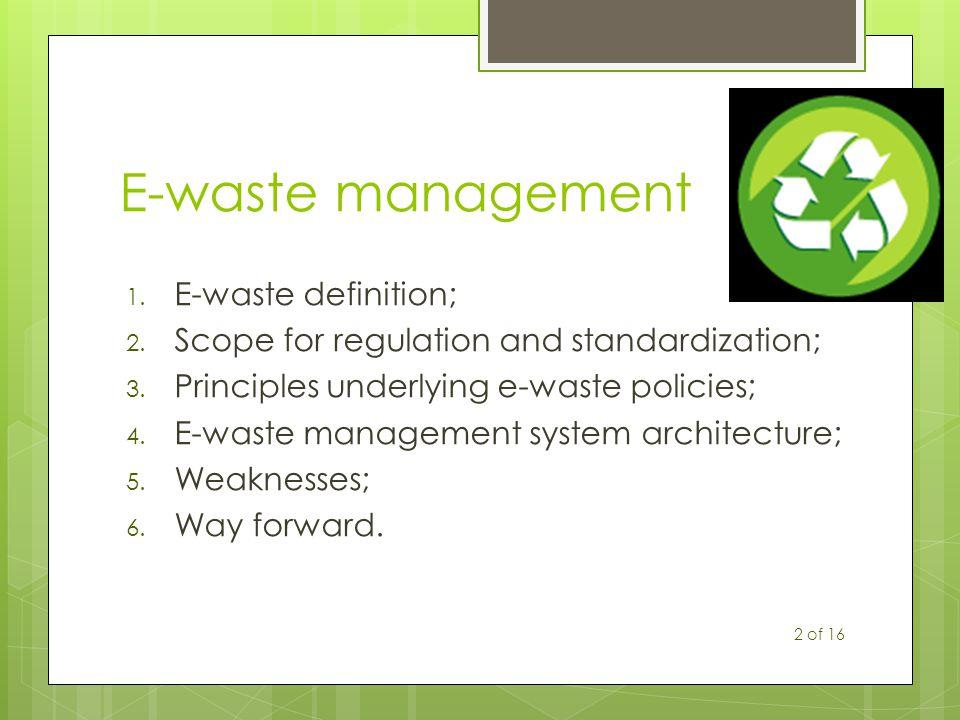 E-waste management 1. E-waste definition; 2. Scope for regulation and standardization; 3. Principles underlying e-waste policies; 4. E-waste managemen