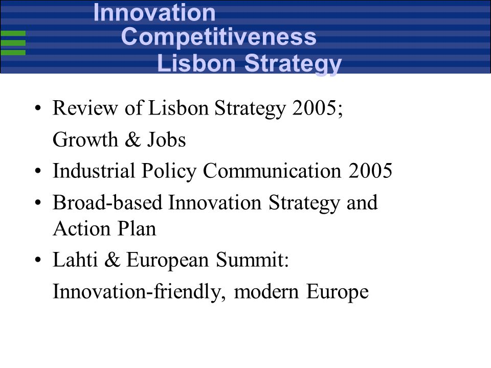 The Renewed Lisbon Strategy to increase Competitiveness ICT UPTAKE Industrial Policy Better Regulation BARRIERS INNOVATION