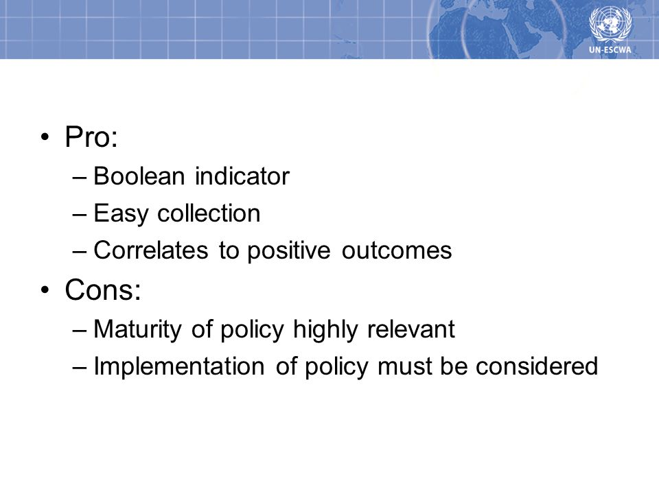 Pros/Cons Pro: –Boolean indicator –Easy collection –Correlates to positive outcomes Cons: –Maturity of policy highly relevant –Implementation of policy must be considered