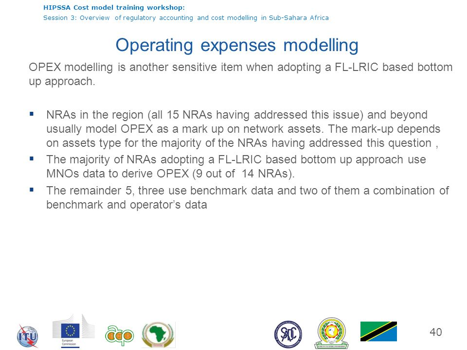 HIPSSA Cost model training workshop: Session 3: Overview of regulatory accounting and cost modelling in Sub-Sahara Africa 40 Operating expenses modell