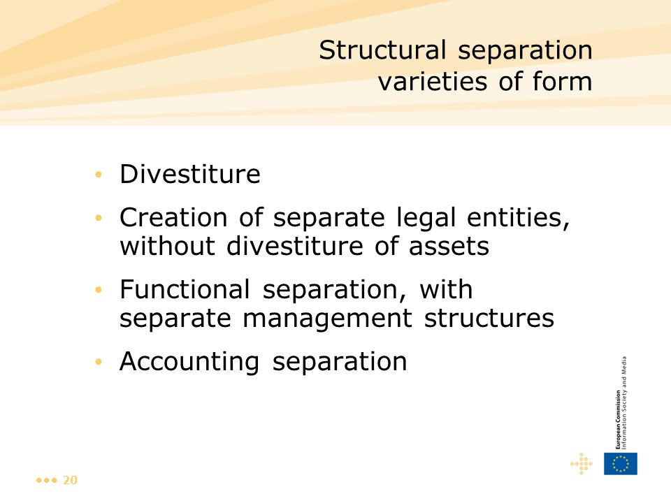 20 Structural separation varieties of form Divestiture Creation of separate legal entities, without divestiture of assets Functional separation, with separate management structures Accounting separation