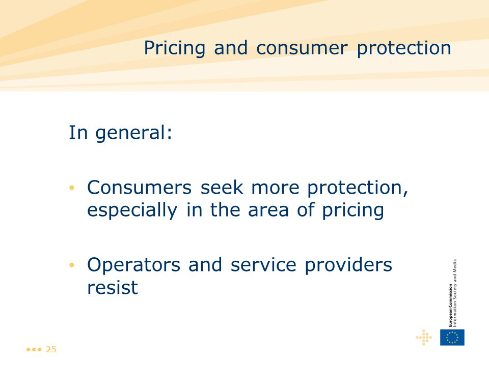25 Pricing and consumer protection In general: Consumers seek more protection, especially in the area of pricing Operators and service providers resis