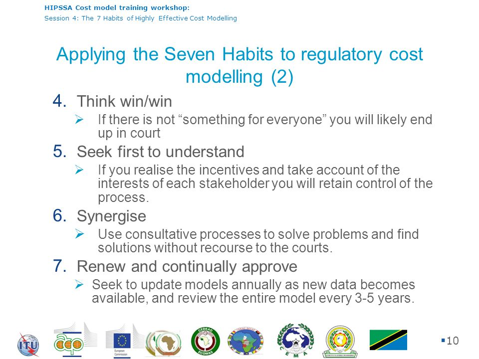 HIPSSA Cost model training workshop: Session 4: The 7 Habits of Highly Effective Cost Modelling  10 Applying the Seven Habits to regulatory cost modelling (2) 4.