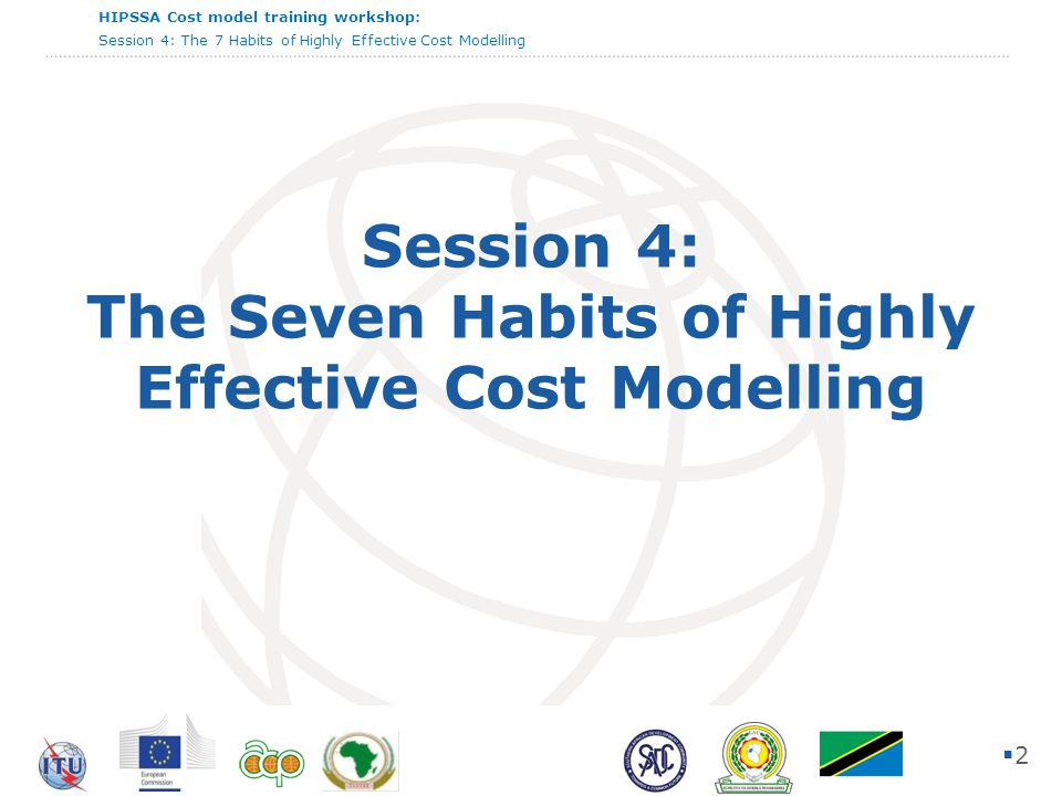 HIPSSA Cost model training workshop: Session 4: The 7 Habits of Highly Effective Cost Modelling Session 4: The Seven Habits of Highly Effective Cost Modelling 22