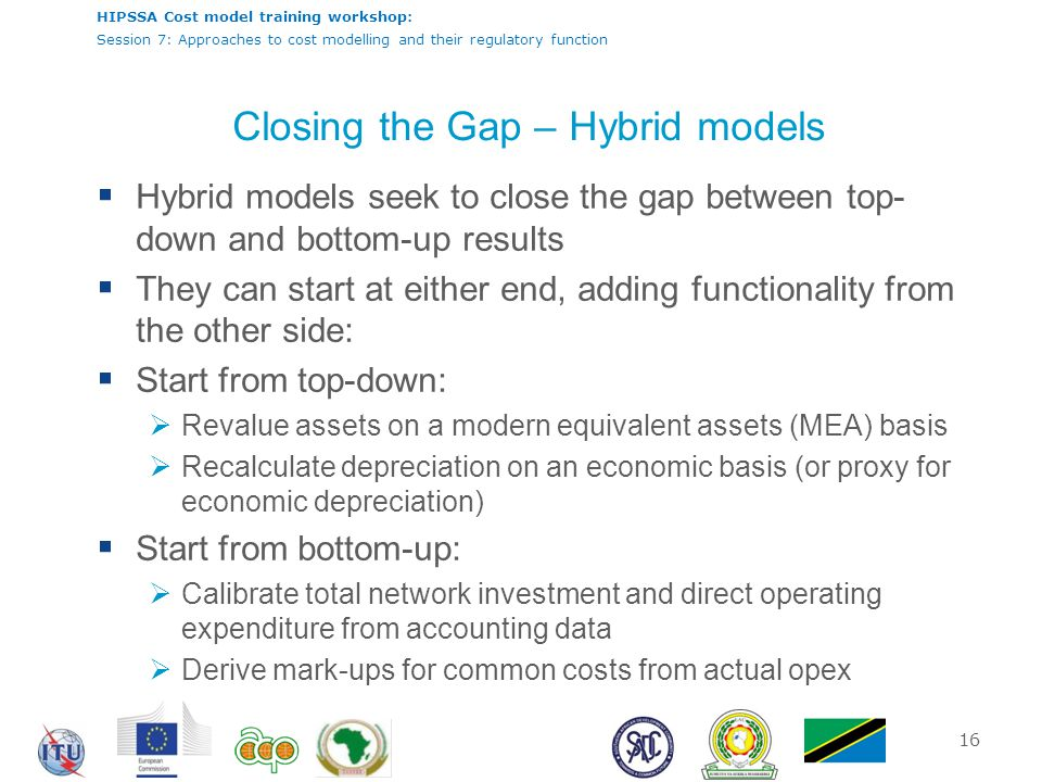 HIPSSA Cost model training workshop: Session 7: Approaches to cost modelling and their regulatory function Closing the Gap – Hybrid models  Hybrid mo