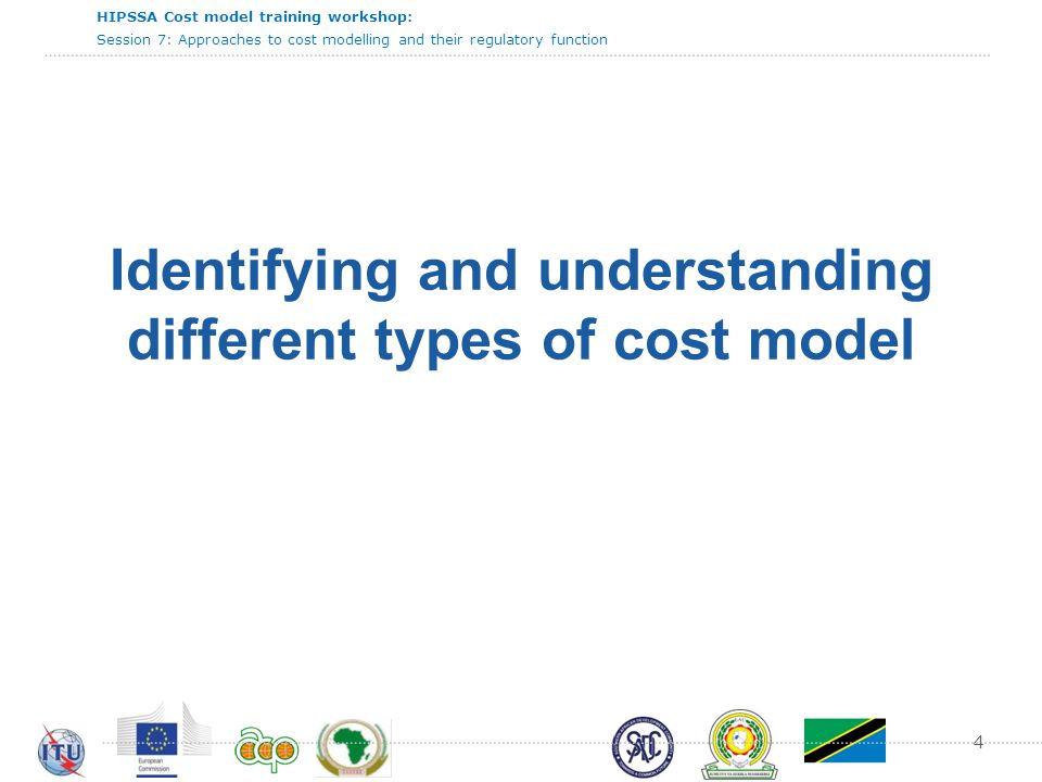HIPSSA Cost model training workshop: Session 7: Approaches to cost modelling and their regulatory function 4 Identifying and understanding different t