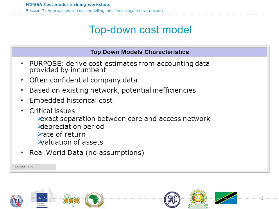 HIPSSA Cost model training workshop: Session 7: Approaches to cost modelling and their regulatory function 7 Top down model flowchart Step 2: Group costs into Homogeneous Cost Categories Step 7: Group operating expenditure, depreciation and NBV of fixed assets by network element.