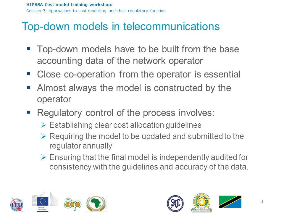 HIPSSA Cost model training workshop: Session 7: Approaches to cost modelling and their regulatory function 9 Top-down models in telecommunications  T