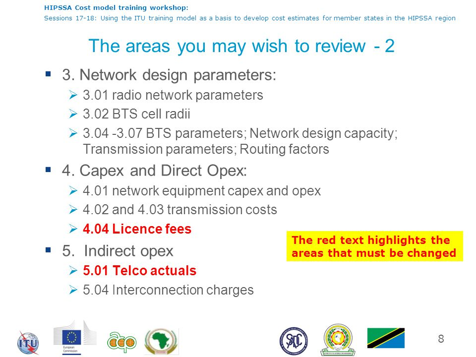 HIPSSA Cost model training workshop: Sessions 17-18: Using the ITU training model as a basis to develop cost estimates for member states in the HIPSSA region The areas you may wish to review - 2  3.