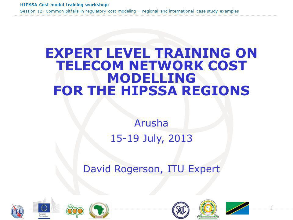 HIPSSA Cost model training workshop: Session 12: Common pitfalls in regulatory cost modeling – regional and international case study examples Case study 4 – Country A  Regulator publishes costing methodology that requires bottom-up and top-down LRIC models.