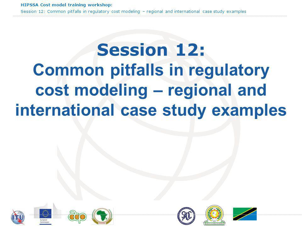 HIPSSA Cost model training workshop: Session 12: Common pitfalls in regulatory cost modeling – regional and international case study examples 13 What went well?What went badly.