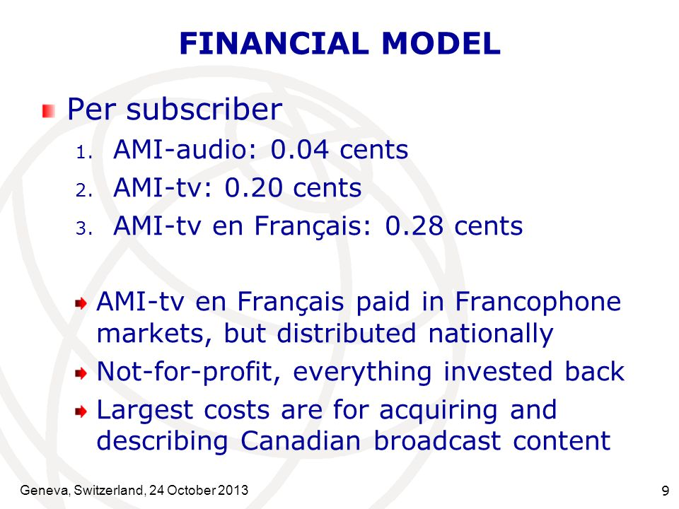 Geneva, Switzerland, 24 October 2013 9 FINANCIAL MODEL Per subscriber 1.