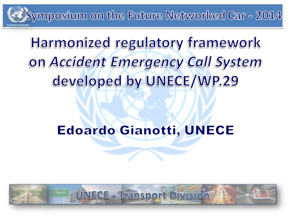 UN Regional Commission 57 countries Working Parties with global outreach UNECE is the Centre of International Transport Agreements Where governments make decisions